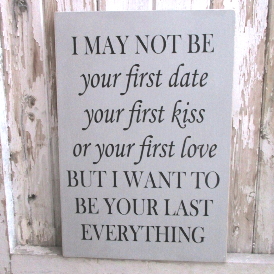 Large Wooden Keepsake Plaque- I May Not Be Your First LOVE
